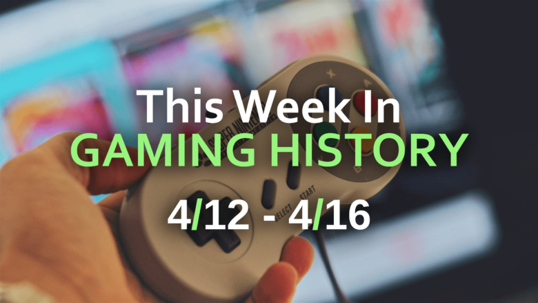 Gaming History for the week of 4/12.