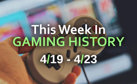 This week in Gaming History 4/19.