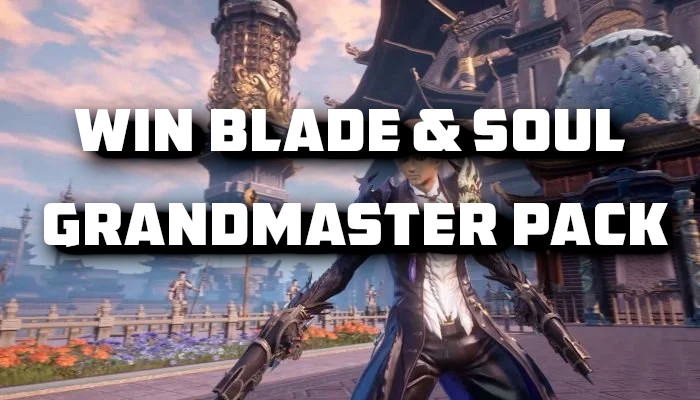 Win An Unreal Prize In Our Blade & Soul Grandmaster Pack Giveaway